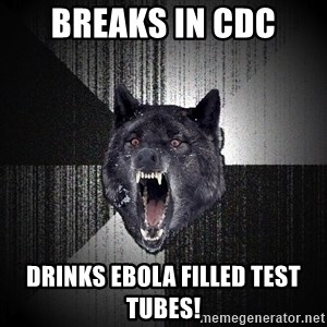 Insanity Wolf - breaks in cdc drinks ebola filled test tubes!