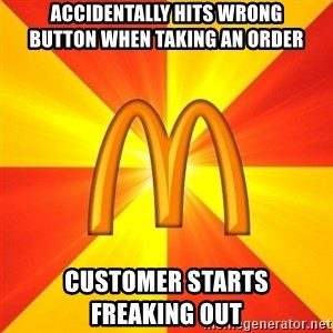 Maccas Meme - Accidentally hits wrong       button when taking an order Customer starts               Freaking out