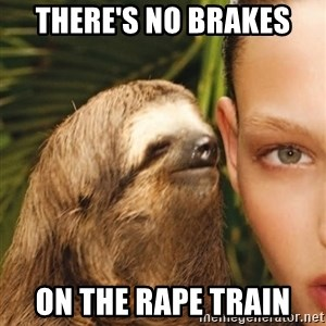 The Rape Sloth - there's no brakes on the rape train