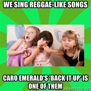 CARO EMERALD, WALDECK AND MISS 600 - WE SING REGGAE-LIKE SONGS CARO EMERALD'S 'BACK IT UP' IS ONE OF THEM