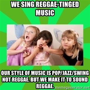 CARO EMERALD, WALDECK AND MISS 600 - WE SING REGGAE-TINGED MUSIC OUR STYLE OF MUSIC IS POP/JAZZ/SWING NOT REGGAE. BUT WE MAKE IT TO SOUND REGGAE.