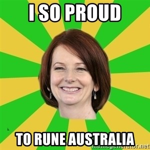 Julia Gillard - I SO PROUD TO RUNE AUSTRALIA