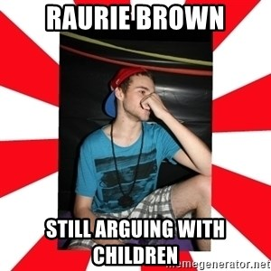 Raurie Brown - raurie brown still arguing with children