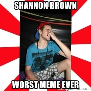 Raurie Brown - shannon brown worst meme ever