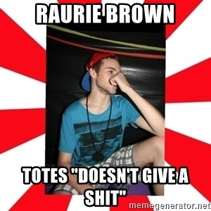 "Raurie Brown - raurie brown totes ""doesn't give a shit"""