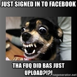 jimmywtf - just signed in to facebook THA fuq did bas just upload?!?!