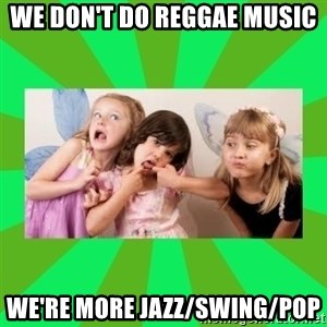 CARO EMERALD, WALDECK AND MISS 600 - WE DON'T DO REGGAE MUSIC WE'RE MORE JAZZ/SWING/POP