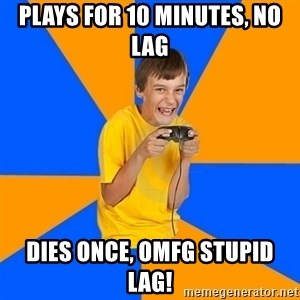 Annoying Gamer Kid - plays for 10 minutes, no lag dies once, omfg stupid lag!