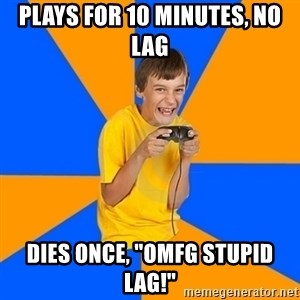 """Annoying Gamer Kid - plays for 10 minutes, no lag DIES ONCE, """"OMFG STUPID LAG!"""""""