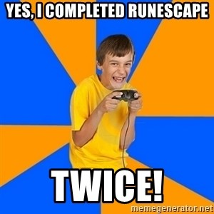 Annoying Gamer Kid - YES, I COMPLETED RUNESCAPE TWICE!