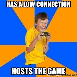 Annoying Gamer Kid - HAS A LOW CONNECTION HOSTS THE GAME