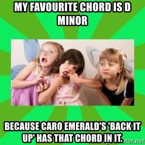 CARO EMERALD, WALDECK AND MISS 600 - MY FAVOURITE CHORD IS D MINOR BECAUSE CARO EMERALD'S 'BACK IT UP' HAS THAT CHORD IN IT.