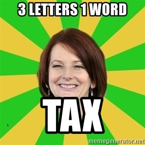 Julia Gillard - 3 LETTERS 1 WORD TAX