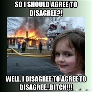 Evil Girl - so i should agree to disagree?! well, i disagree to agree to disagree...bitch!!!
