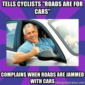 """Perfect Driver - Tells cyclists """"Roads are for cars"""" Complains when roads are jammed with cars"""
