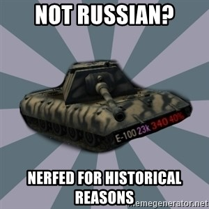 TERRIBLE E-100 DRIVER - Not russian? nerfed for historical reasons