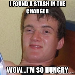 Stoned Guy [Meme] - i found a stash in the charger wow...i'm so hungry