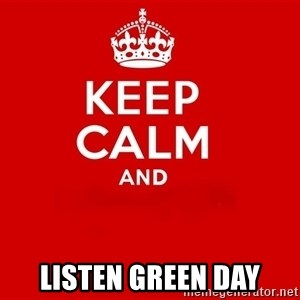 Keep Calm 2 - listen green day