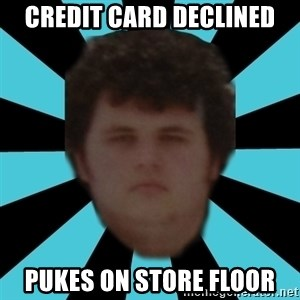 dudemac - credit card declined pukes on store floor