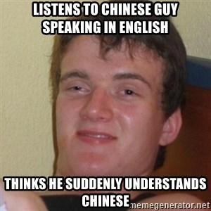 Stoner Stanley - listens to chinese guy speaking in english thinks he suddenly understands chinese
