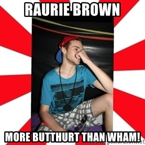 Raurie Brown - raurie brown more butthurt than wham!