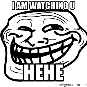 the real troll face  - I AM WATCHING U HEHE