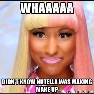 NICKI MINAJ - WHAAAAA DIDN'T KNOW NUTELLA WAS MAKING MAKE UP