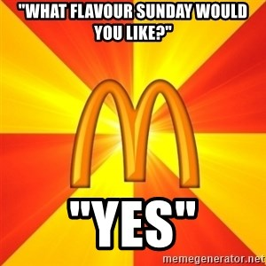 """Maccas Meme - """"What flavour sunday would you like?"""" """"yes"""""""