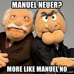 Statler_and_Waldorf - Manuel Neuer? More like manuel no