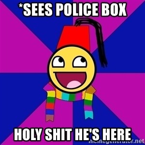Typical Doctor Who Fan - *SEES POLICE BOX HOLY SHIT HE'S HERE