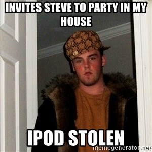Scumbag Steve - invites steve to party in my house ipod stolen