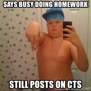Cookie Gangster - Says busy doing homework Still posts on CTS