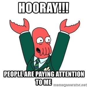 Hooray Zoidberg - Hooray!!!  People are paying attention to me