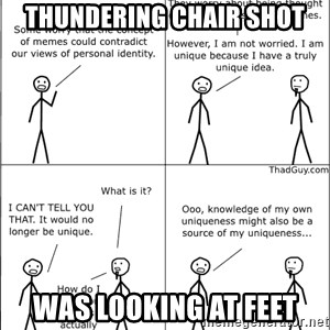 Memes - thundering chair shot was looking at feet