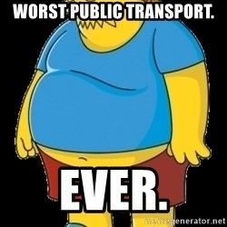 comic book guy - worst public transport. ever.