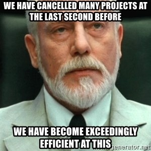exceedingly efficient - We have cancelled many projects at the last second before we have become exceedingly efficient at this