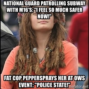 """COLLEGE LIBERAL GIRL - national guard patrolling subway with m16's: """"i feel so much safer now!"""" fat cop peppersprays her at ows event: """"police state!"""""""