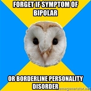 Bipolar Owl - forget if symptom of bipolar or borderline personality disorder