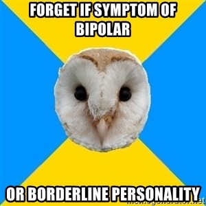 Bipolar Owl - forget if symptom of bipolar or borderline personality