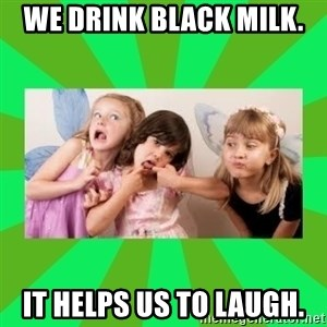 CARO EMERALD, WALDECK AND MISS 600 - we drink black milk. it helps us to laugh.