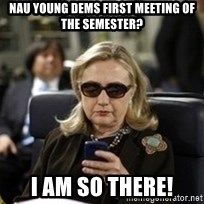 Hillary Text - NAU Young Dems first meeting of the Semester? I am so there!