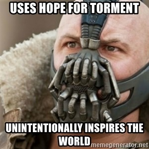 Bane - uses hope for torment unintentionally inspires the world