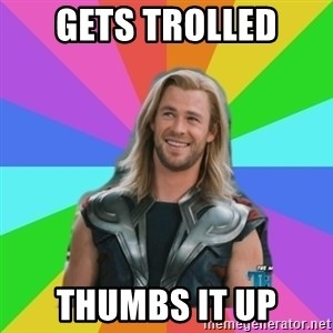 Overly Accepting Thor - gets trolled thumbs it up