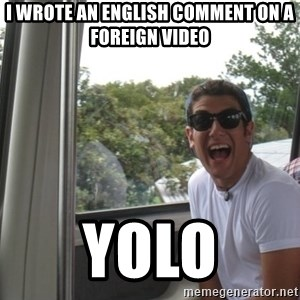YOLO Kid - i wrote an english comment on a foreign video yolo