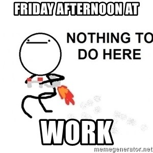 Nothing To Do Here (Draw) - Friday afternoon at Work