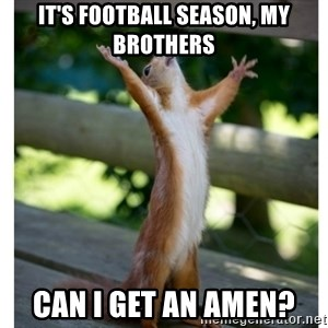 Thanking Squirrel - It's football season, My Brothers Can I Get an Amen?