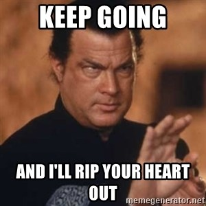 Steven Seagal - KEEP GOING AND I'LL RIP YOUR HEART OUT