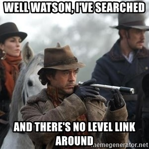 Sherlock Holmes - Well Watson, I've searched and there's no level link around
