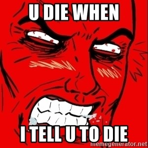 Rage Face - U DIE WHEN I TELL U TO DIE