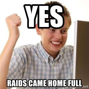 Noob kid - YES  raids came home full